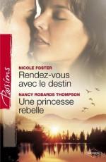 Rendez-vous avec le destin - Une princesse rebelle (Harlequin Passions) - Nicole Foster, Nancy Robards Thompson, Gaby Grenat
