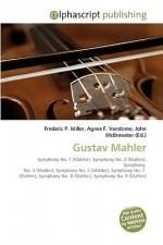 Gustav Mahler - Agnes F. Vandome, John McBrewster, Sam B Miller II