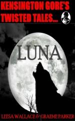 Kensington Gore's Twisted Tales Luna - Kensington Gore, Leesa Wallace, Graeme Parker