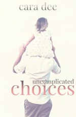 Uncomplicated Choices - Cara Dee