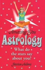 Astrology: What Do the Stars Say about You - Jessica Adams