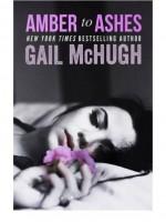 Amber to Ashes - Gail McHugh