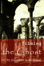 Filming the Ghost - Jonathan L. Howard