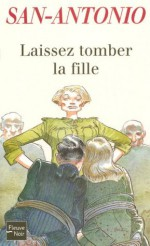 Laissez tomber la fille (San-Antonio) (French Edition) - San-Antonio