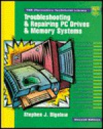 Troubleshooting And Repairing Pc Drives And Memory Systems - Stephen J. Bigelow