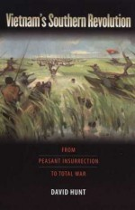 Vietnam's Southern Revolution: From Peasant Insurrection to Total War, 1959-1968 (Culture, Politics, and the Cold War) - David Hunt