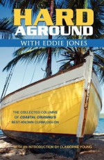 Hard Aground with Eddie Jones: Another Incomplete Idiot's Guide to Doing Stupid Stuff With Boats - Eddie Jones