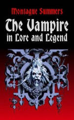 The Vampire in Lore and Legend - Montague Summers