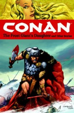 Conan, Vol. 1: The Frost Giant's Daughter and Other Stories - Kurt Busiek, Cary Nord, Tom Yeates