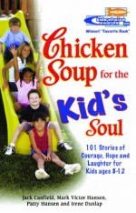 Chicken Soup for the Kid's Soul: 101 Stories of Courage, Hope and Laughter - Jack Canfield, Patty Hansen, Irene Dunlap