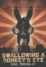 Swallowing a Donkey's Eye - Paul Tremblay