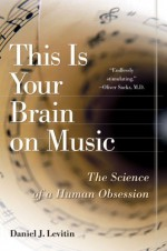 By Daniel J. Levitin: This Is Your Brain on Music: The Science of a Human Obsession [Audiobook] - -Penguin Audio-