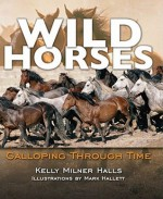 Wild Horses: Galloping Through Time (Darby Creek Exceptional Titles) - Kelly Milner Halls, Mark Hallett