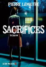 Sacrifices (LITT.GENERALE) (French Edition) - Pierre Lemaitre