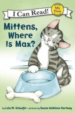 Mittens, Where Is Max?: My First I Can Read - Lola M. Schaefer, Susan Kathleen Hartung