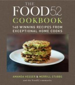 The Food52 Cookbook: 140 Winning Recipes from Exceptional Home Cooks - Amanda Hesser, Merrill Stubbs