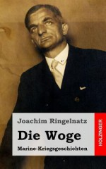 Die Woge: Marine-Kriegsgeschichten - Joachim Ringelnatz