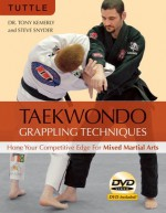 Taekwondo Grappling Techniques: Hone Your Competitive Edge for Mixed Martial Arts - Tony Kemerly, Steve Snyder