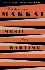 Music for Wartime: Stories - Rebecca Makkai