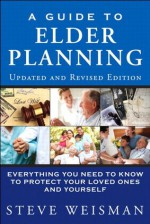 Guide to Elder Planning, A: Everything You Need to Know to Protect Your Loved Ones and Yourself, 2/e - Steve Weisman, Editor
