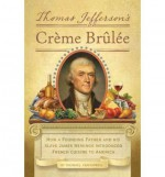 [ [ [ Thomas Jeffersons Creme Brulee: How a Founding Father and His Slave James Hemings Introduced French Cuisine to America[ THOMAS JEFFERSONS CREME BRULEE: HOW A FOUNDING FATHER AND HIS SLAVE JAMES HEMINGS INTRODUCED FRENCH CUISINE TO AMERICA ] By Craug - Thomas J. Craughwell