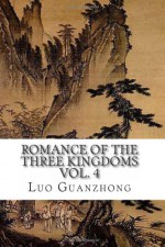 Romance of the Three Kingdoms, Vol. 4: (with footnotes and maps) (Romance of the Three Kingdoms (with footnotes and maps)) (Volume 4) - Luo Guanzhong