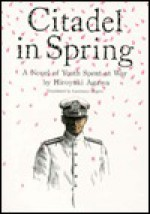 Citadel in Spring: A Novel of Youth Spent at War - Hiroyuki Agawa