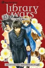 Library Wars: Love & War, Vol. 12 - Hiro Arikawa, Kiiro Yumi