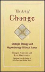 Art of Change: Strategic Therapy and Hypnotherapy Without Trance - Giorgio Nardone, Paul Watzlawick
