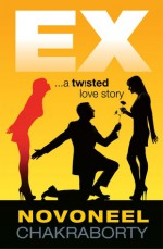 EX ...a twisted love story - Novoneel Chakraborty