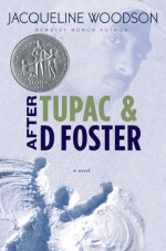 After Tupac and D Foster (Newbery Honor Book) - Jacqueline Woodson