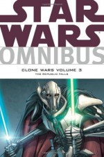 Star Wars Omnibus: Clone Wars, Volume 3: The Republic Falls - John Ostrander, W. Haden Blackman, Miles Lane