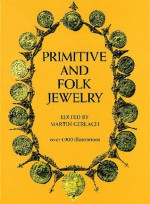 Primitive and Folk Jewelry [over 1,900 illustrations] - Martin Gerlach