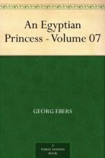 An Egyptian Princess - Volume 07 - Georg Ebers, Eleanor Grove