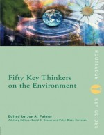 Fifty Key Thinkers on the Environment (Routledge Key Guides) - Joy A. Palmer, David E. Cooper, David Cooper