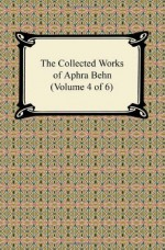 The Collected Works of Aphra Behn (Volume 4 of 6) - Aphra Behn