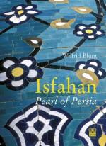 Isfahan: Pearl of Persia - Wilfrid Jasper Walter Blunt