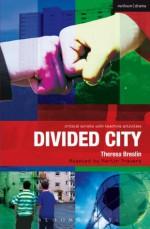 Divided City: The Play (Critical Scripts) - Martin Travers, Ruth Moore, Paul Bunyan