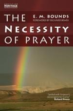 Necessity Of Prayer, The - Edward Bounds