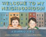 Welcome to My Neighborhood!: A Barrio ABC - Quiara Alegría Hudes, Shino Arihara