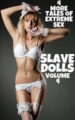 Slave Dolls: Volume 4 - 4 More Tales of Extreme Sex - JT Holland, Brock Landers, Rickie Sheen, Scotty Diggler, Forever Smut Publications
