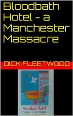 Bloodbath Hotel - a Manchester Massacre - Dick Fleetwood, Jerry Gordon