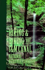 Hiking & Biking the I & M Canal National Heritage Corridor - Roots & Wings, Sheryl DeVore, Roots & Wings