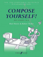 Compose Yourself!: Key Stages 3 & 4 - Paul Harris, Robert Tucker