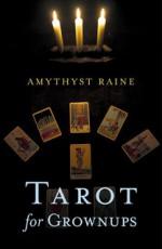 Tarot for Grownups - Amythyst Raine-Hatayama