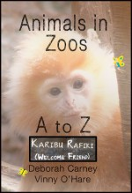 Animals in Zoos A - Z Volume 1 - Deborah Carney