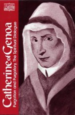Catherine of Genoa: Purgation and Purgatory, The Spiritual Dialogue - Catherine of Genoa, Serge Hughes, Benedict J. Groeschel, Catherine de Hueck Doherty
