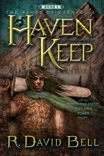 Haven Keep: The Ashes of Evenfelle: Book One - David Bell, David Bell, Brian Halley