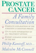 Prostate Cancer: A Family Consultation - Philip Kantoff, Malcolm McConnell