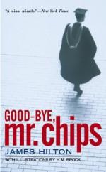 Good-Bye, Mr. Chips - James Hilton, H.M. Brock, Edward Weeks